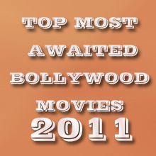 Top Most Awaited Bollywood  Movies of 2011